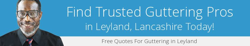 best Leyland guttering companies covering PR25