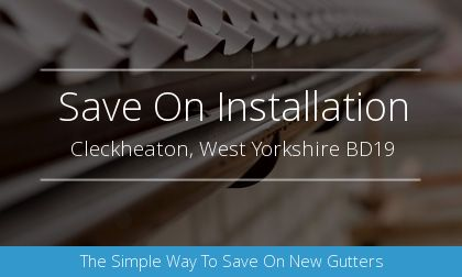 guttering installation in Cleckheaton, West Yorkshire