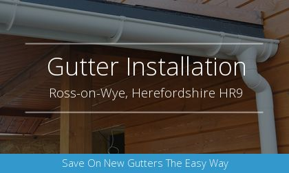 rain gutter installation in Ross-on-Wye, Herefordshire