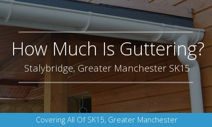 installation of gutters in Stalybridge, Greater Manchester