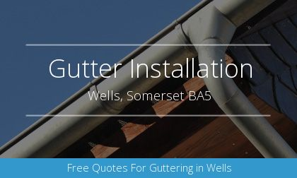 guttering installation in Wells, Somerset