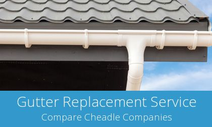compare Cheadle gutter replacement companies