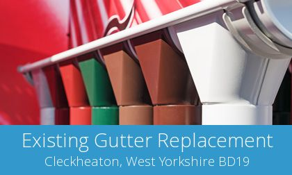 replace your Cleckheaton gutters