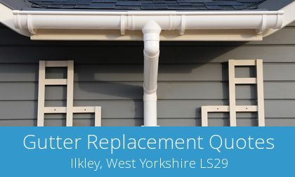 save on Ilkley gutter replacement prices