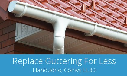 gutter replacement in Llandudno, LL30