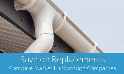 save on Market Harborough gutter replacement costs