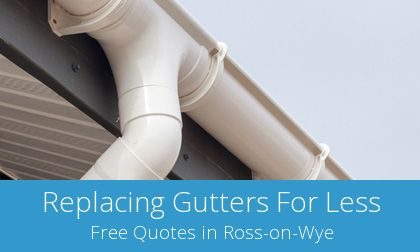 costs for gutter replacement in Ross-on-Wye